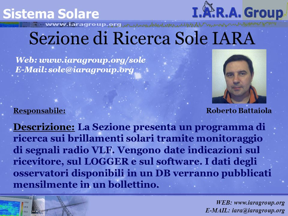 WEB: www.iaragroup.org E-MAIL: iara@iaragroup.org Sezione di Ricerca Sole IARA Responsabile: Roberto Battaiola Web: www.iaragroup.org/sole E-Mail: sol