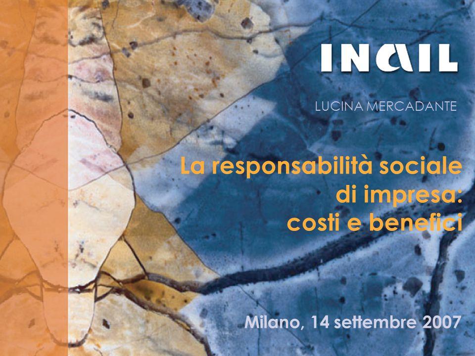 La responsabilità sociale di impresa: costi e benefici LUCINA MERCADANTE Milano, 14 settembre 2007