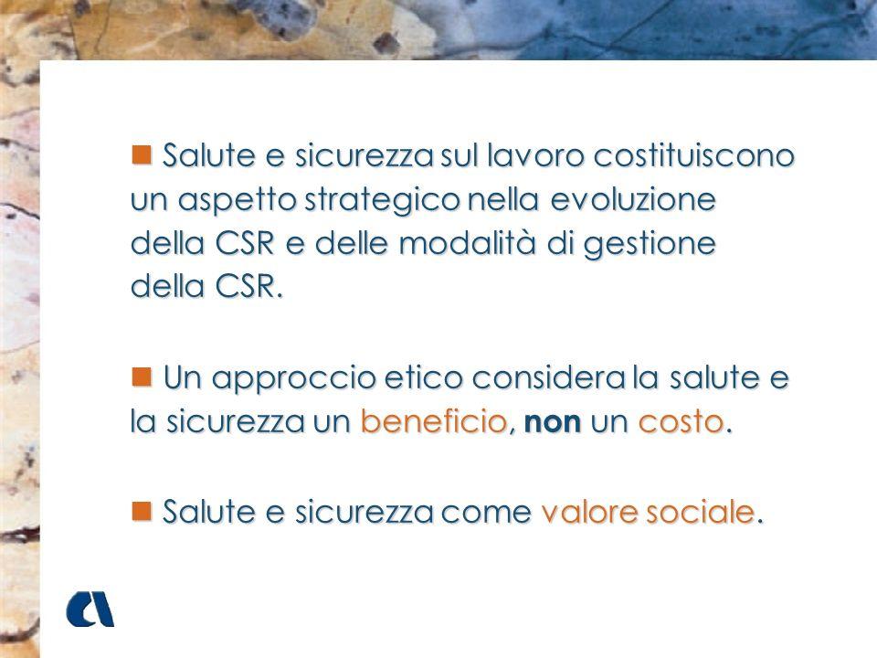 Salute e sicurezza sul lavoro costituiscono un aspetto strategico nella evoluzione della CSR e delle modalità di gestione della CSR. Salute e sicurezz