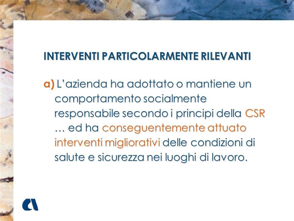 INTERVENTI PARTICOLARMENTE RILEVANTI a)Lazienda ha adottato o mantiene un comportamento socialmente responsabile secondo i principi della CSR … ed ha