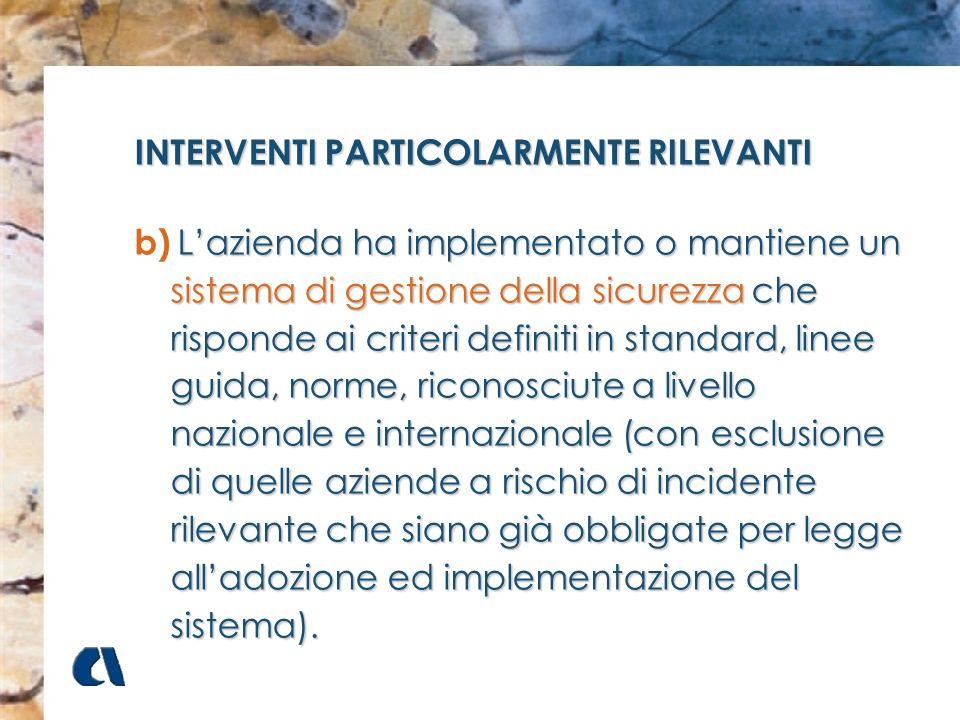 INTERVENTI PARTICOLARMENTE RILEVANTI b)Lazienda ha implementato o mantiene un sistema di gestione della sicurezza che risponde ai criteri definiti in