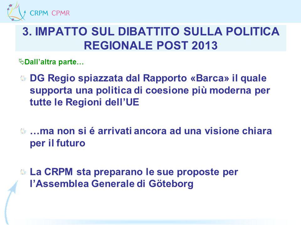 3. IMPATTO SUL DIBATTITO SULLA POLITICA REGIONALE POST 2013 DG Regio spiazzata dal Rapporto «Barca» il quale supporta una politica di coesione più mod