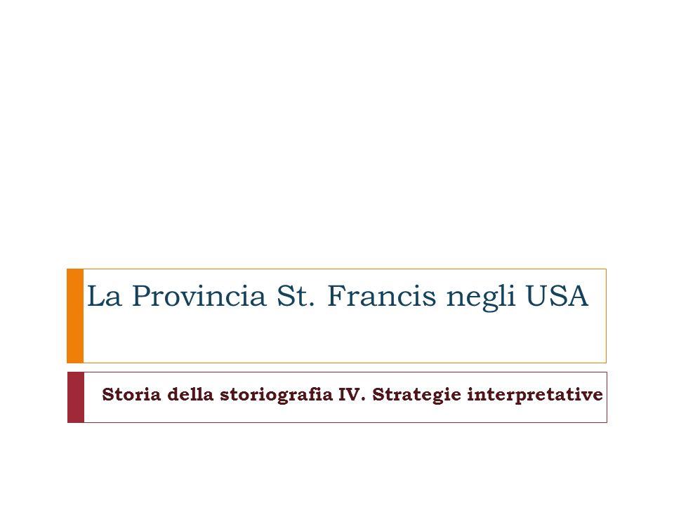 La Provincia St. Francis negli USA Storia della storiografia IV. Strategie interpretative
