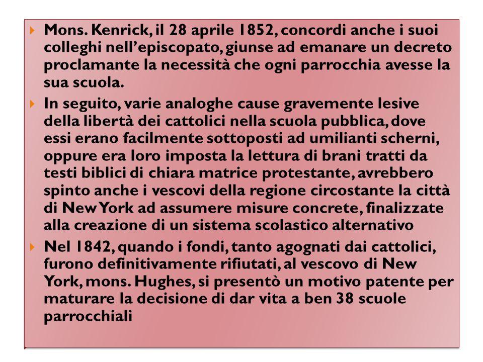 Mons. Kenrick, il 28 aprile 1852, concordi anche i suoi colleghi nellepiscopato, giunse ad emanare un decreto proclamante la necessità che ogni parroc