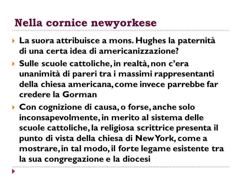 Nella cornice newyorkese La suora attribuisce a mons. Hughes la paternità di una certa idea di americanizzazione? Sulle scuole cattoliche, in realtà,