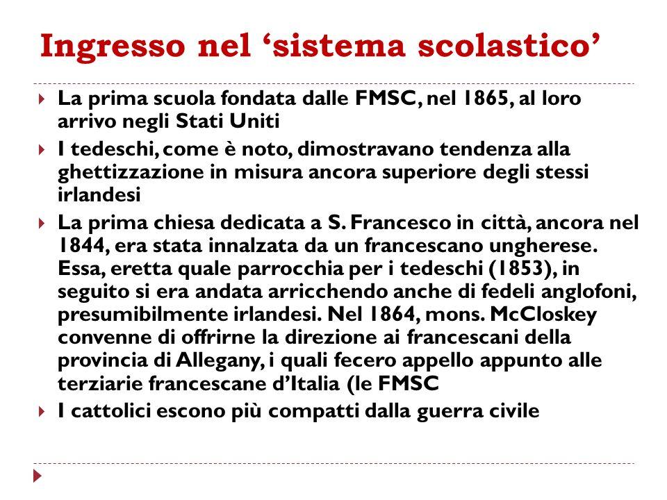 Ingresso nel sistema scolastico La prima scuola fondata dalle FMSC, nel 1865, al loro arrivo negli Stati Uniti I tedeschi, come è noto, dimostravano t