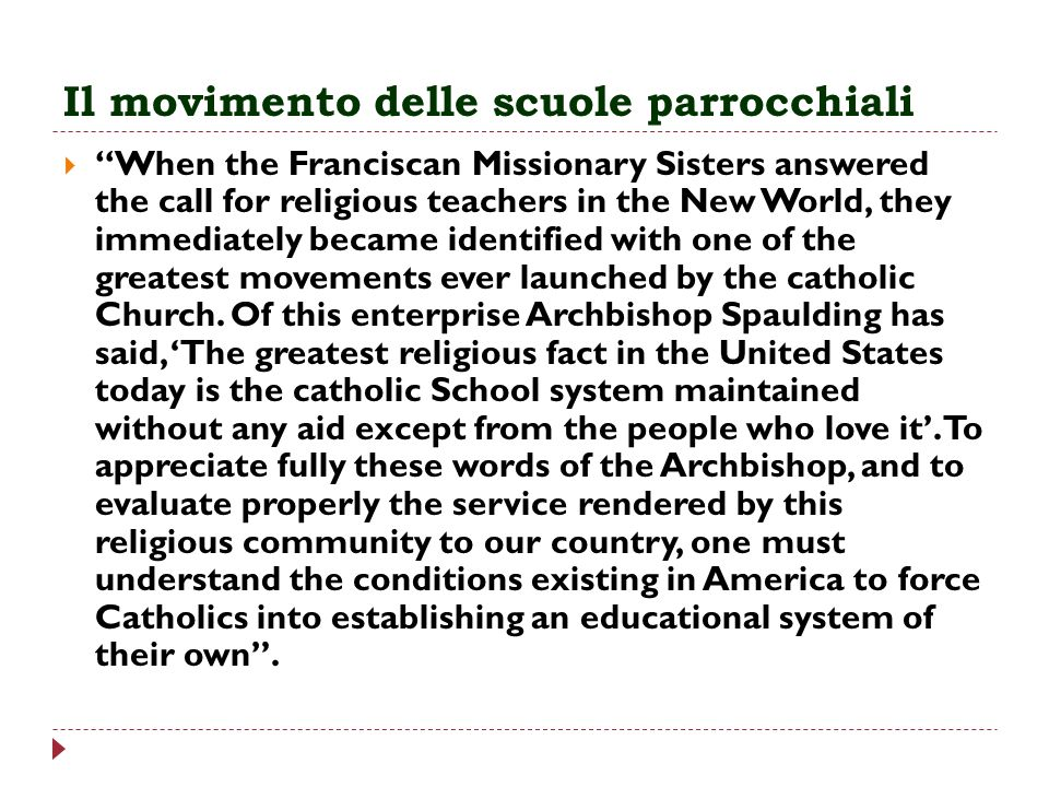 Il movimento delle scuole parrocchiali When the Franciscan Missionary Sisters answered the call for religious teachers in the New World, they immediat
