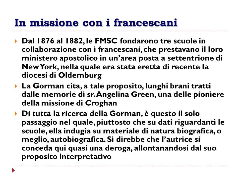 In missione con i francescani Dal 1876 al 1882, le FMSC fondarono tre scuole in collaborazione con i francescani, che prestavano il loro ministero apo
