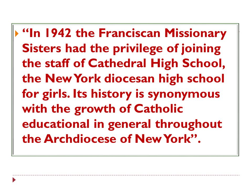In 1942 the Franciscan Missionary Sisters had the privilege of joining the staff of Cathedral High School, the New York diocesan high school for girls