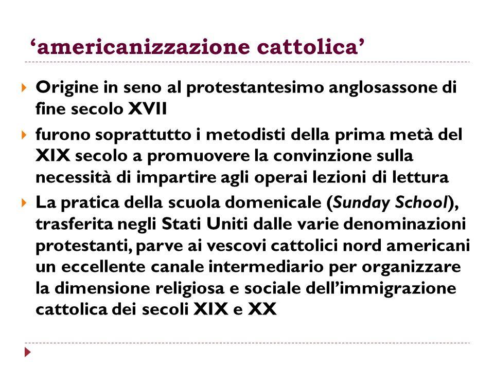 americanizzazione cattolica Origine in seno al protestantesimo anglosassone di fine secolo XVII furono soprattutto i metodisti della prima metà del XI