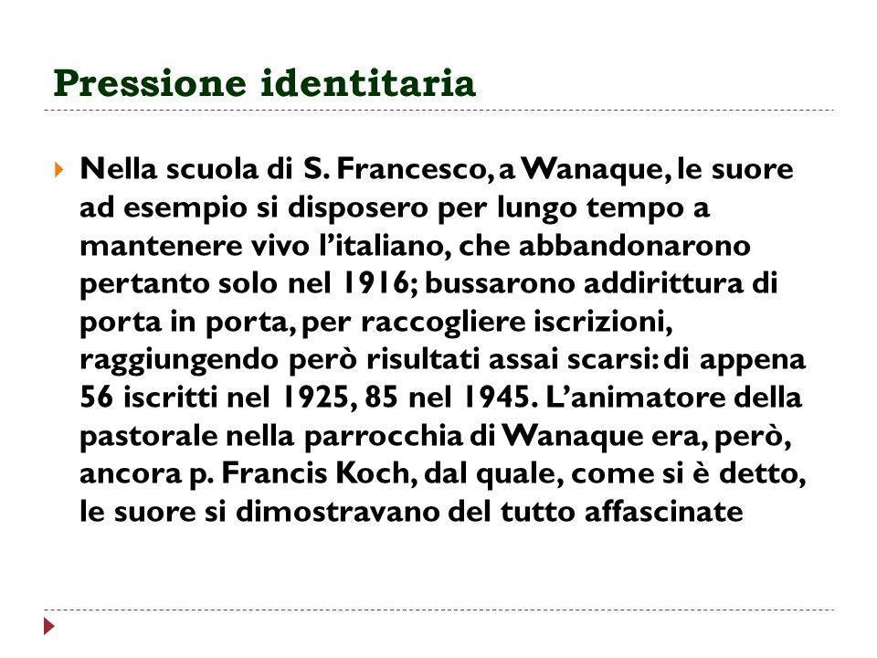 Pressione identitaria Nella scuola di S. Francesco, a Wanaque, le suore ad esempio si disposero per lungo tempo a mantenere vivo litaliano, che abband