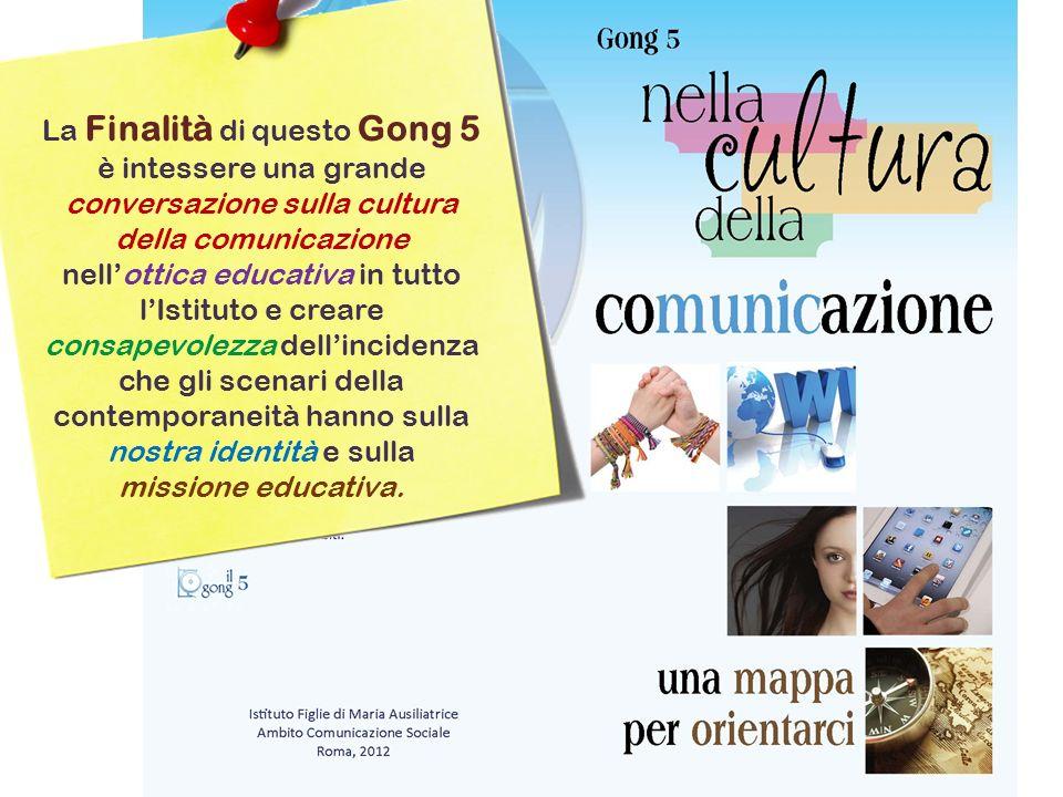 La Finalità di questo Gong 5 è intessere una grande conversazione sulla cultura della comunicazione nellottica educativa in tutto lIstituto e creare c