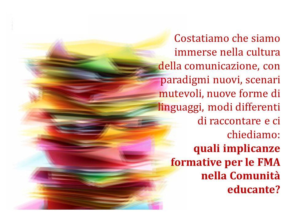 Costatiamo che siamo immerse nella cultura della comunicazione, con paradigmi nuovi, scenari mutevoli, nuove forme di linguaggi, modi differenti di ra