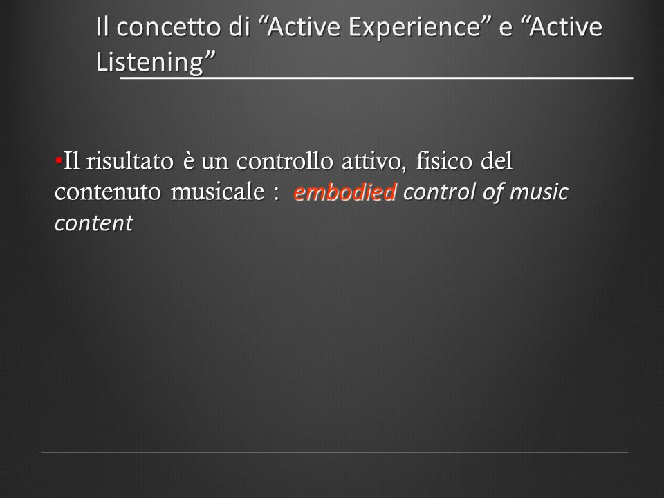 Active listening Passive listening CD players MP3 players Full conducting systems Orchestra Explorer Active listening Mappe per Affetti Erranti Free movement Coded movement