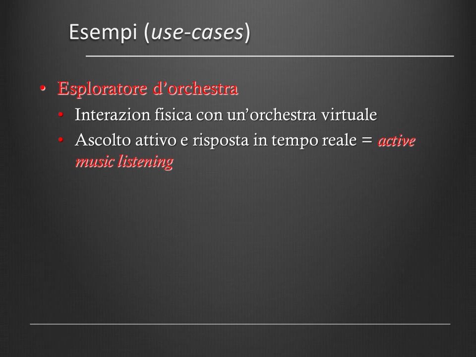 Esempi (use-cases) Esploratore dorchestra Esploratore dorchestra Interazion fisica con unorchestra virtuale Interazion fisica con unorchestra virtuale