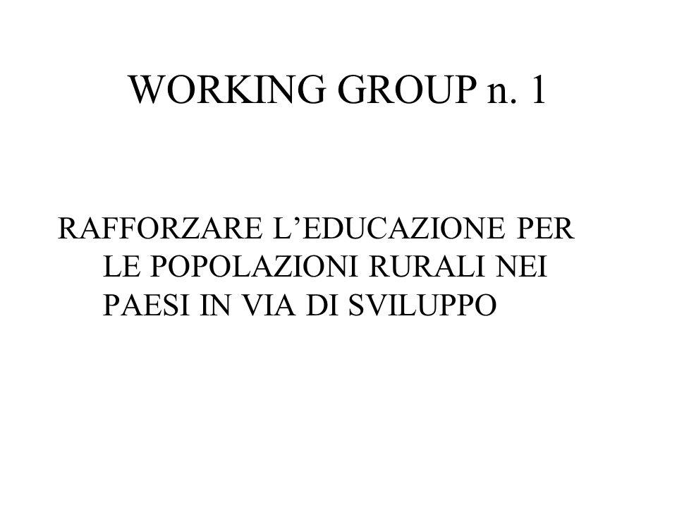 WORKING GROUP n. 1 RAFFORZARE LEDUCAZIONE PER LE POPOLAZIONI RURALI NEI PAESI IN VIA DI SVILUPPO