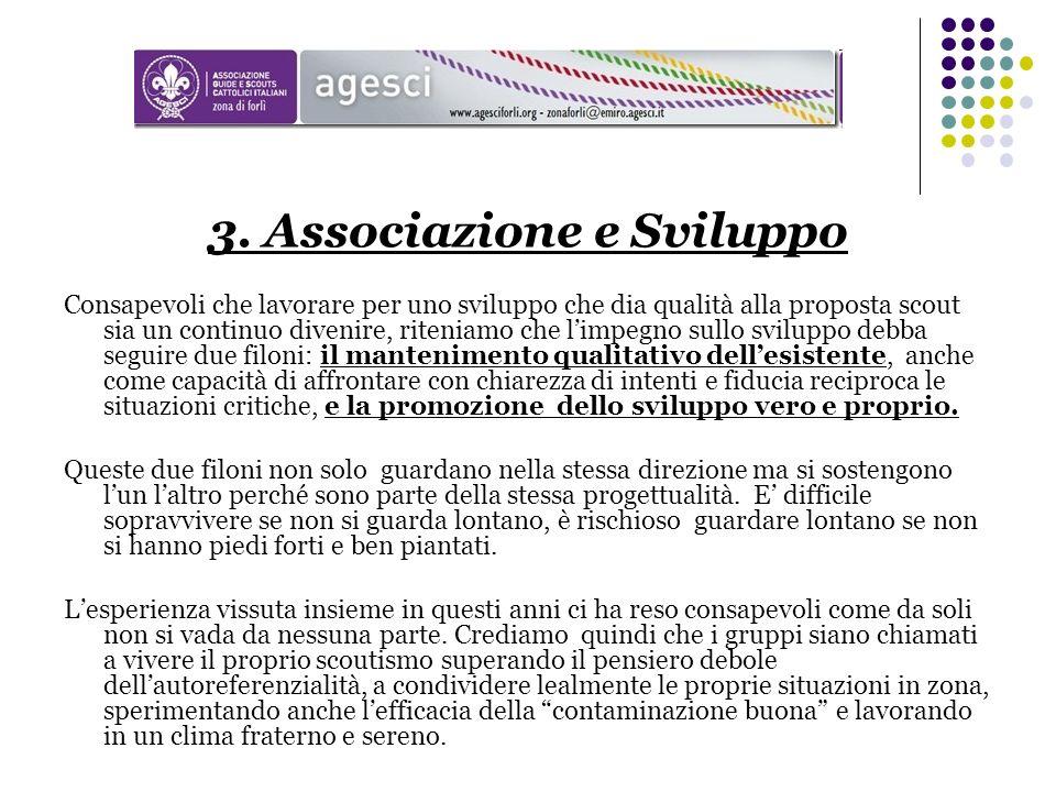3. Associazione e Sviluppo Consapevoli che lavorare per uno sviluppo che dia qualità alla proposta scout sia un continuo divenire, riteniamo che limpe