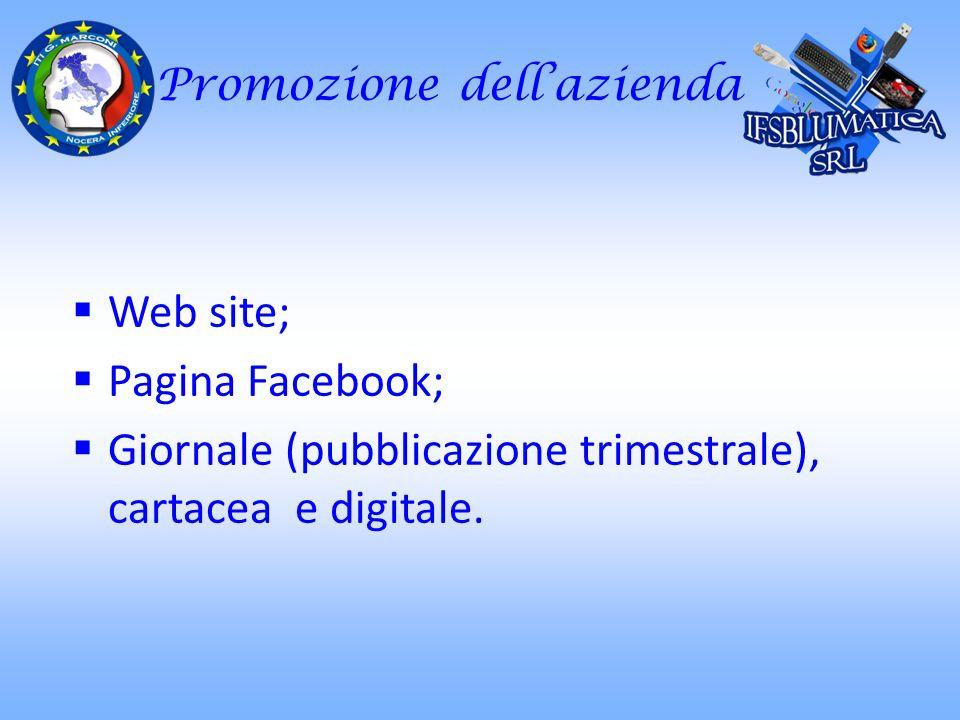 Promozione dellazienda Web site; Pagina Facebook; Giornale (pubblicazione trimestrale), cartacea e digitale.