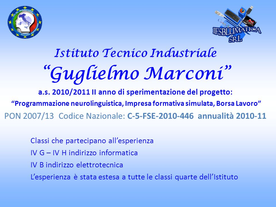 Istituto Tecnico Industriale Guglielmo Marconi a.s. 2010/2011 II anno di sperimentazione del progetto: Programmazione neurolinguistica, Impresa format