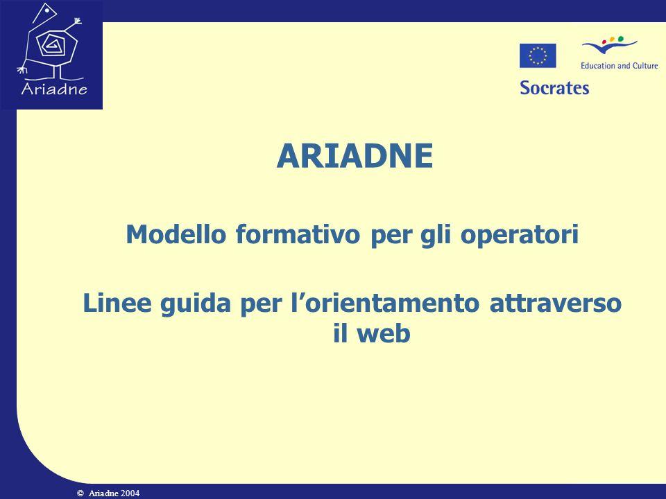 © Ariadne 2004 ARIADNE Modello formativo per gli operatori Linee guida per lorientamento attraverso il web