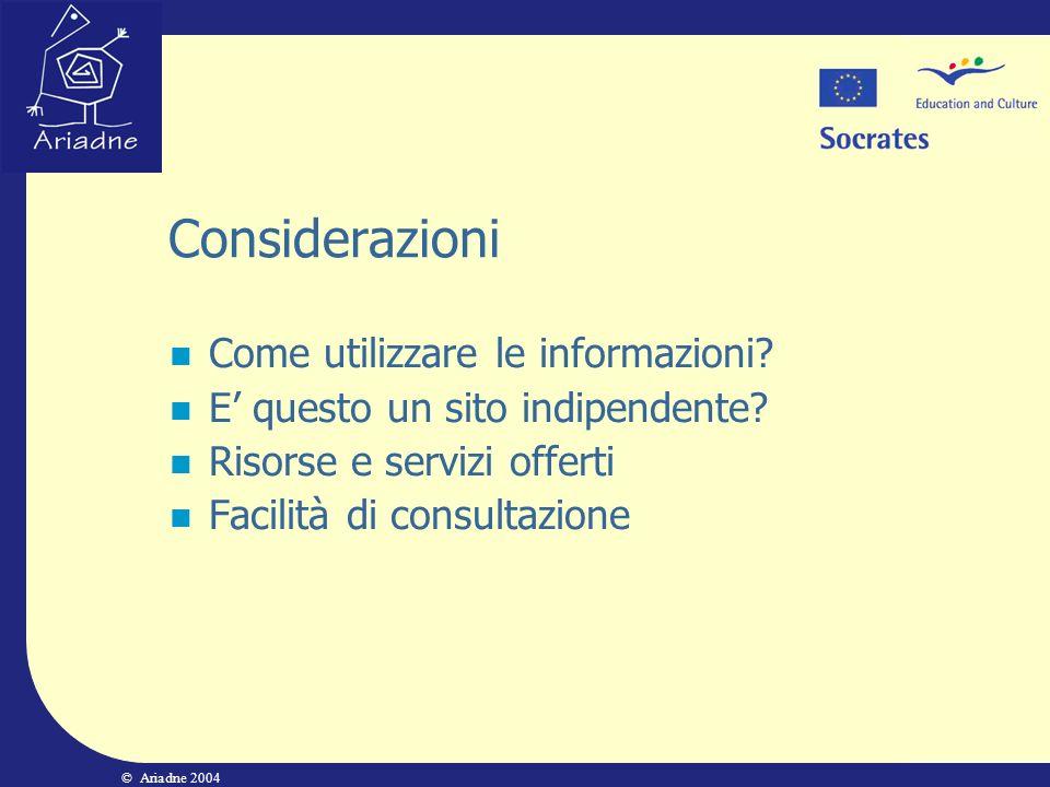 © Ariadne 2004 Considerazioni Come utilizzare le informazioni? E questo un sito indipendente? Risorse e servizi offerti Facilità di consultazione