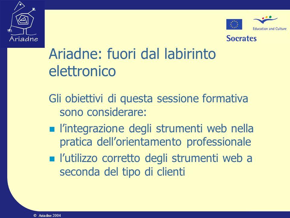 © Ariadne 2004 Ariadne: fuori dal labirinto elettronico Gli obiettivi di questa sessione formativa sono considerare: lintegrazione degli strumenti web