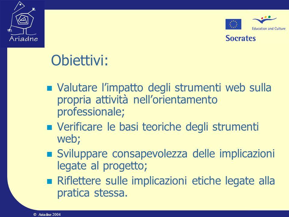 © Ariadne 2004 Obiettivi: Valutare limpatto degli strumenti web sulla propria attività nellorientamento professionale; Verificare le basi teoriche deg
