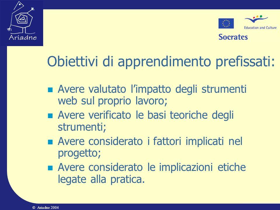 © Ariadne 2004 Obiettivi di apprendimento prefissati: Avere valutato limpatto degli strumenti web sul proprio lavoro; Avere verificato le basi teorich