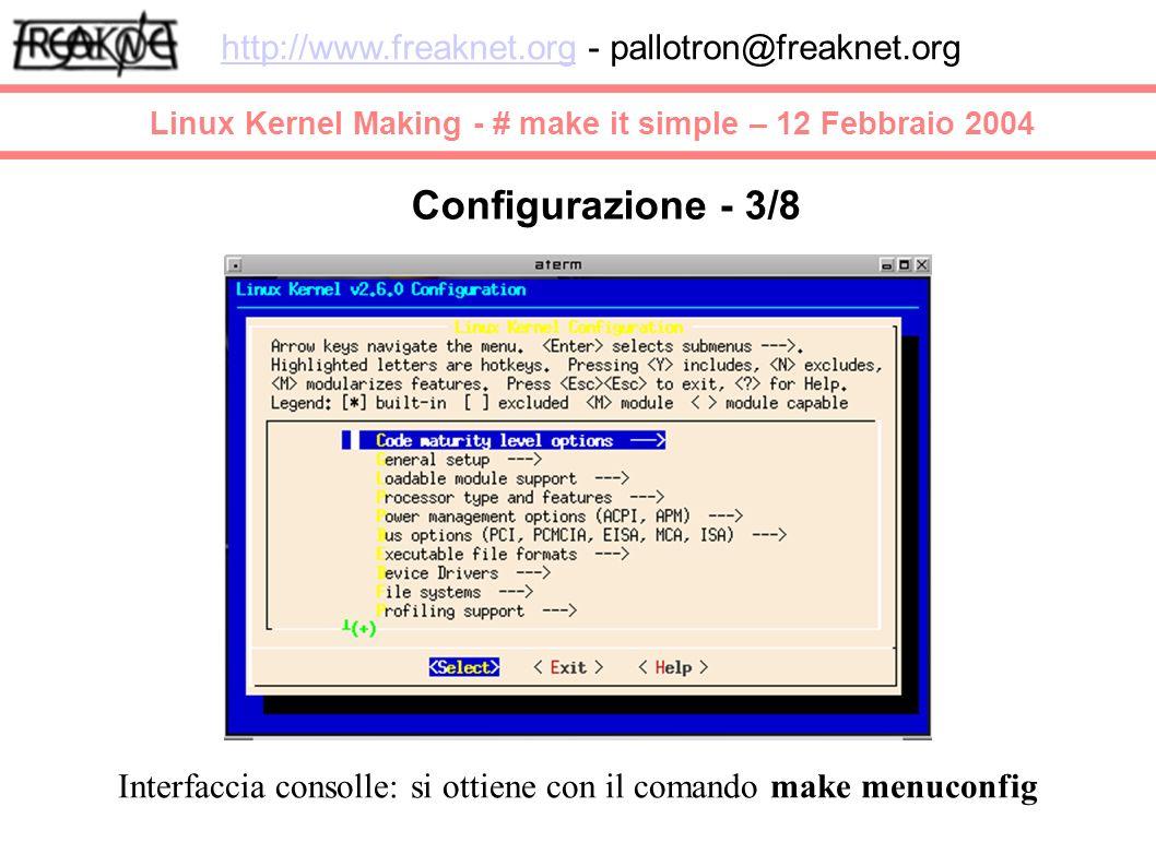 Linux Kernel Making - # make it simple – 12 Febbraio 2004 http://www.freaknet.orghttp://www.freaknet.org - pallotron@freaknet.org Configurazione - 3/8 Interfaccia consolle: si ottiene con il comando make menuconfig