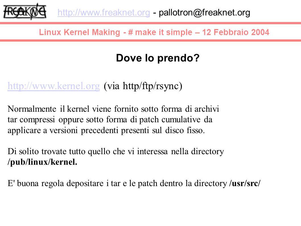Linux Kernel Making - # make it simple – 12 Febbraio 2004 http://www.freaknet.orghttp://www.freaknet.org - pallotron@freaknet.org Dove lo prendo.