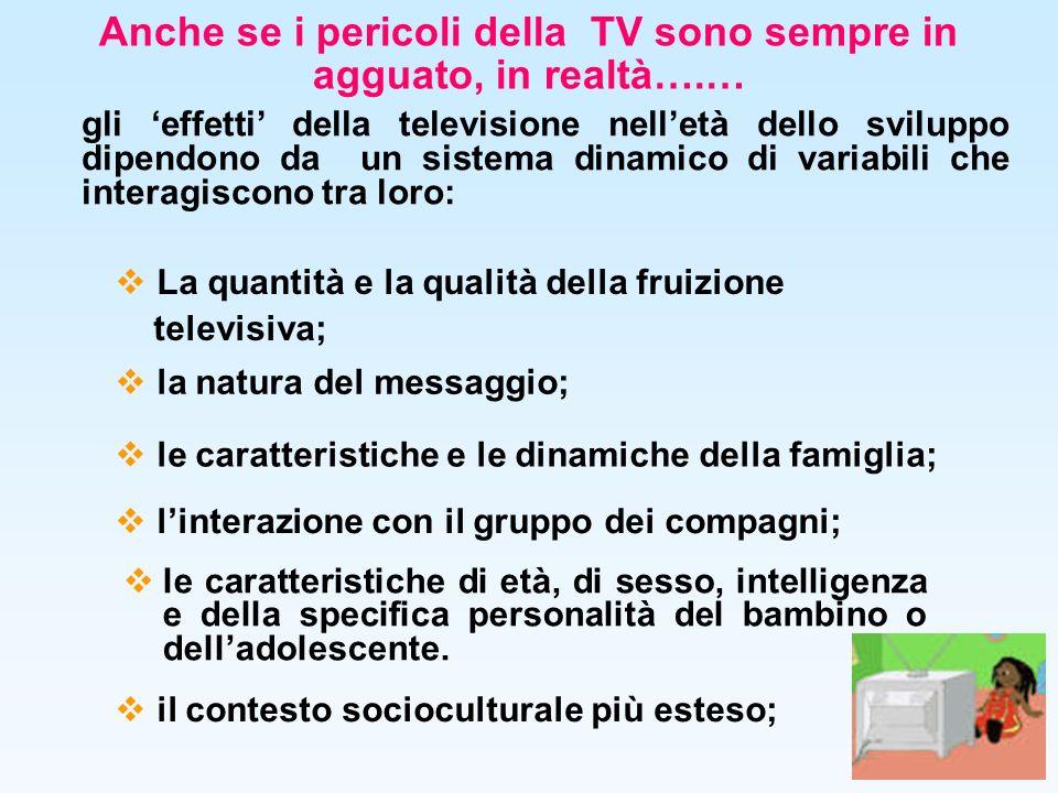 Anche se i pericoli della TV sono sempre in agguato, in realtà….… le caratteristiche di età, di sesso, intelligenza e della specifica personalità del