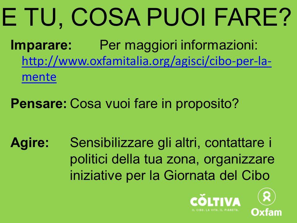 Imparare: Per maggiori informazioni: http://www.oxfamitalia.org/agisci/cibo-per-la- mente http://www.oxfamitalia.org/agisci/cibo-per-la- mente Pensare