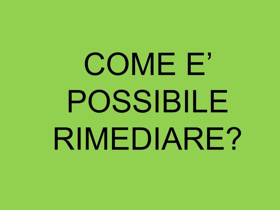 COME E POSSIBILE RIMEDIARE?