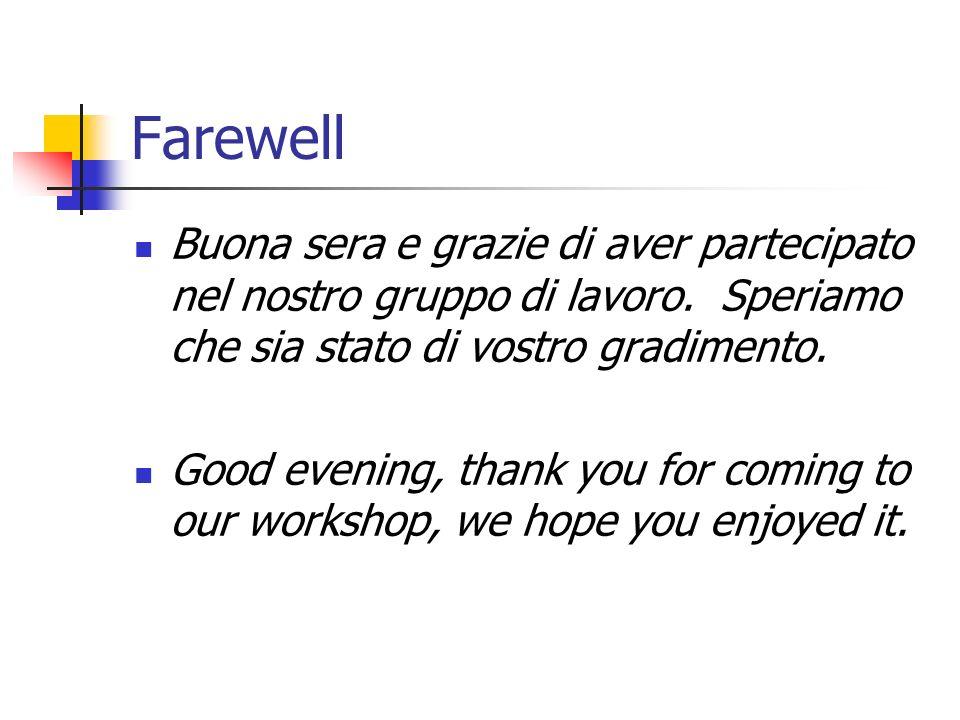 Farewell Buona sera e grazie di aver partecipato nel nostro gruppo di lavoro. Speriamo che sia stato di vostro gradimento. Good evening, thank you for