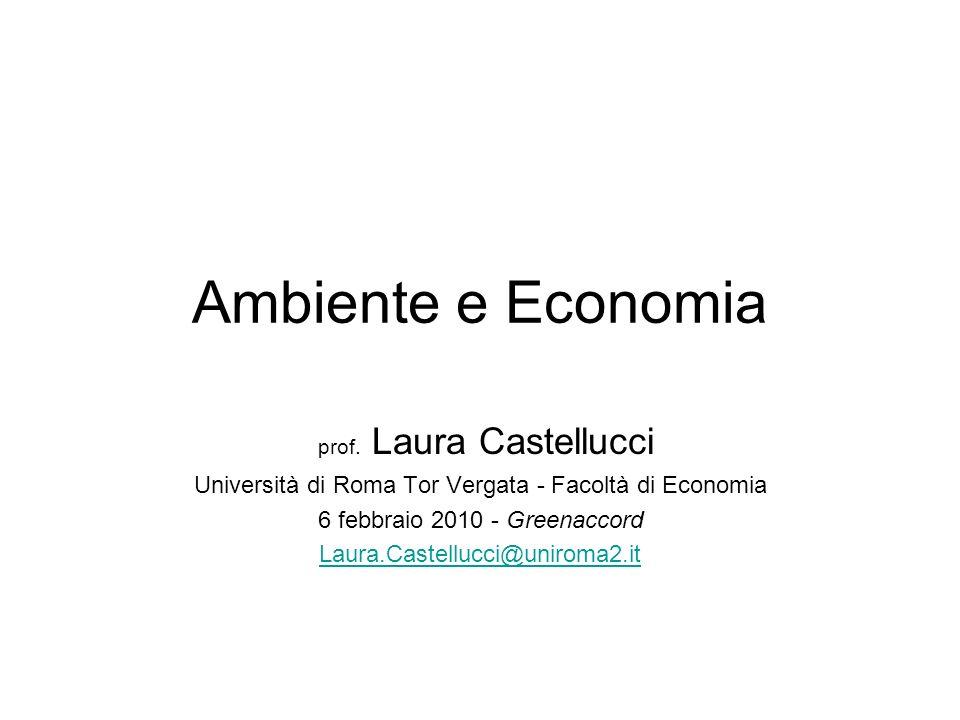 Ambiente e Economia prof. Laura Castellucci Università di Roma Tor Vergata - Facoltà di Economia 6 febbraio 2010 - Greenaccord Laura.Castellucci@uniro