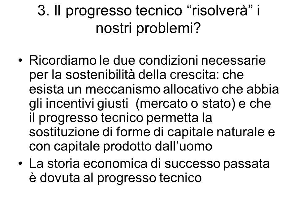 3. Il progresso tecnico risolverà i nostri problemi? Ricordiamo le due condizioni necessarie per la sostenibilità della crescita: che esista un meccan