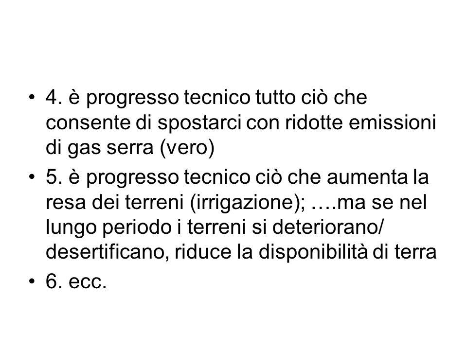 4. è progresso tecnico tutto ciò che consente di spostarci con ridotte emissioni di gas serra (vero) 5. è progresso tecnico ciò che aumenta la resa de