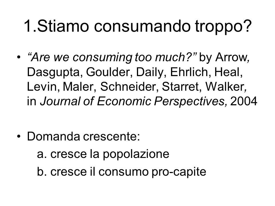 1.Stiamo consumando troppo? Are we consuming too much? by Arrow, Dasgupta, Goulder, Daily, Ehrlich, Heal, Levin, Maler, Schneider, Starret, Walker, in
