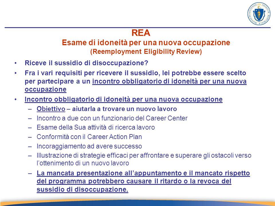 REA Esame di idoneità per una nuova occupazione (Reemployment Eligibility Review) Riceve il sussidio di disoccupazione.