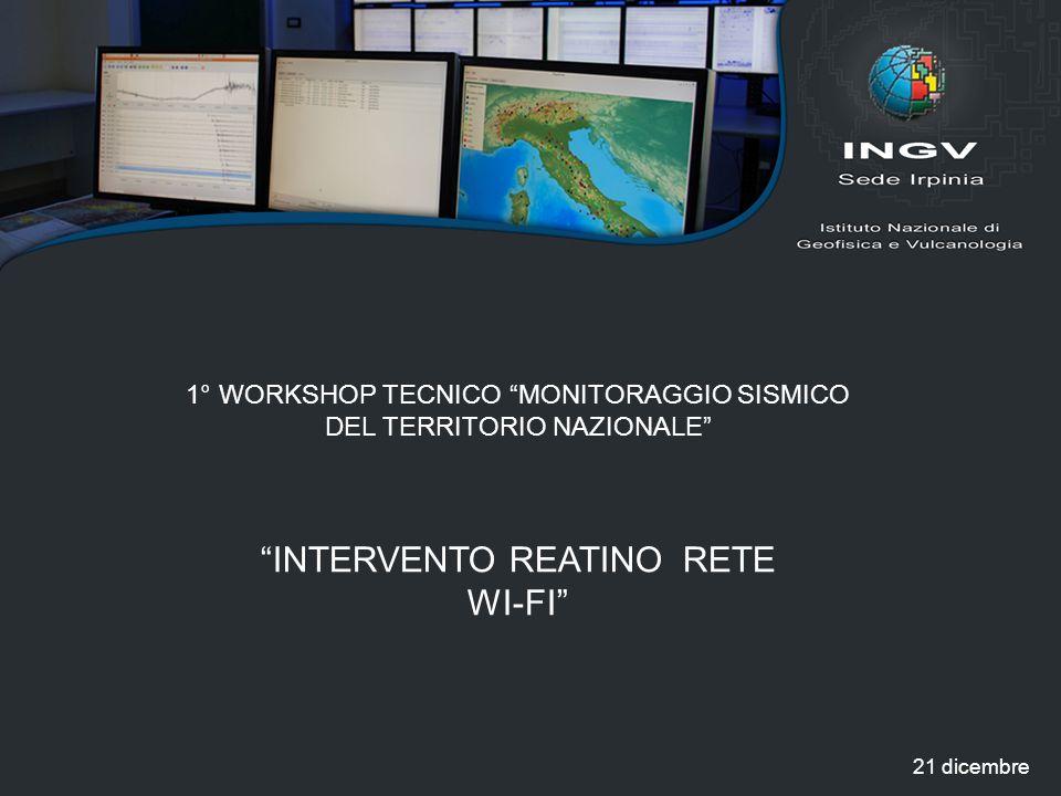 1° WORKSHOP TECNICO MONITORAGGIO SISMICO DEL TERRITORIO NAZIONALE INTERVENTO REATINO RETE WI-FI 21 dicembre