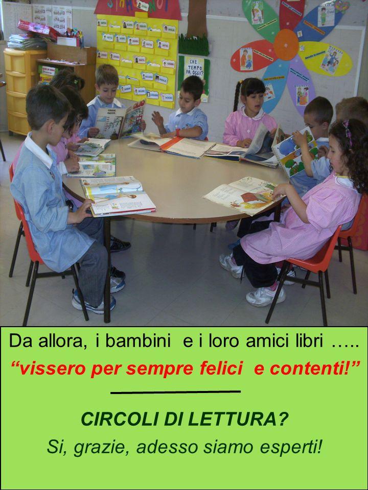 Da allora, i bambini e i loro amici libri ….. vissero per sempre felici e contenti! CIRCOLI DI LETTURA? Si, grazie, adesso siamo esperti!