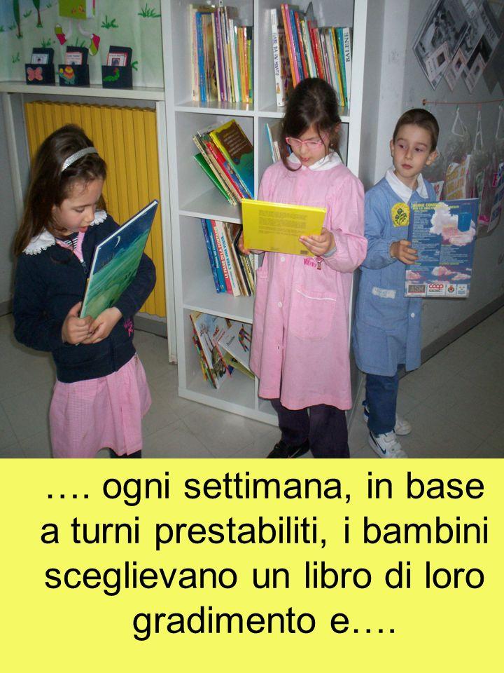 …. ogni settimana, in base a turni prestabiliti, i bambini sceglievano un libro di loro gradimento e….