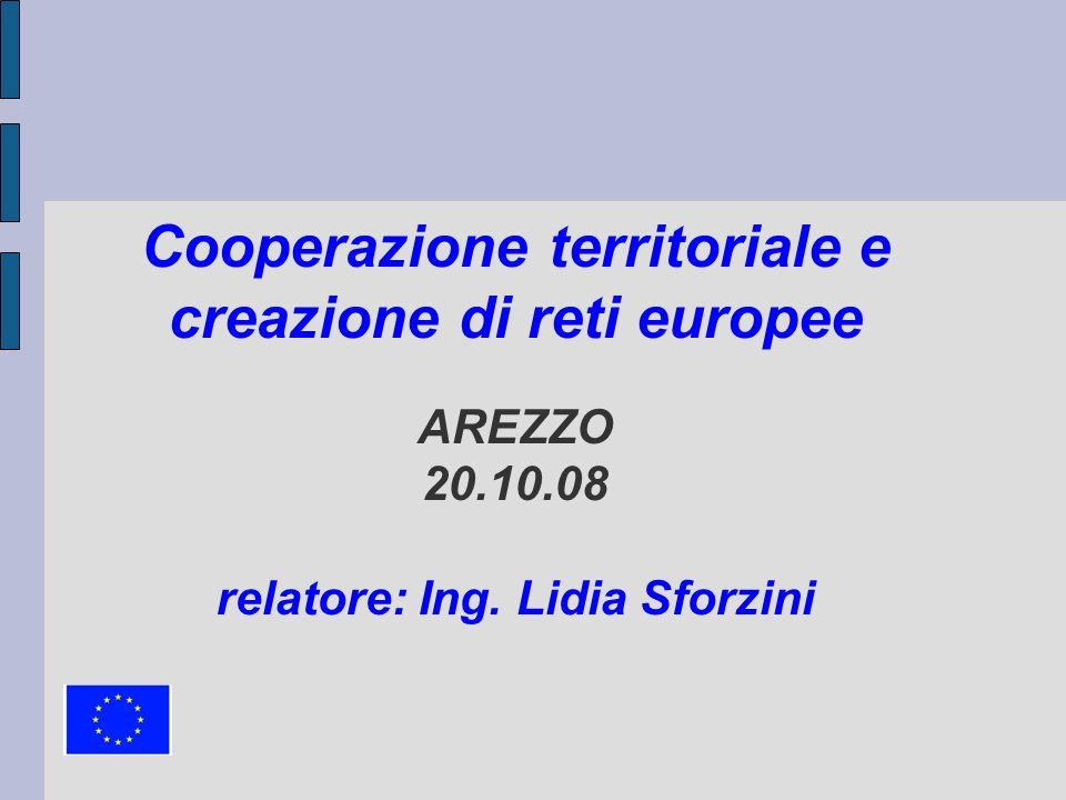 Cooperazione territoriale e creazione di reti europee AREZZO 20.10.08 relatore: Ing. Lidia Sforzini