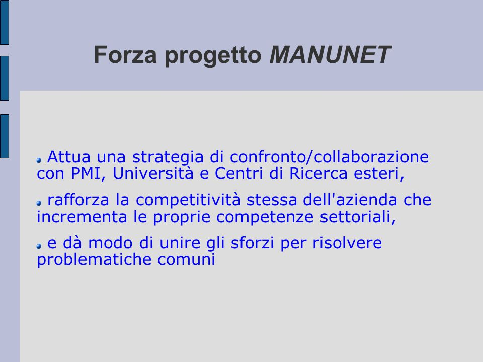 Forza progetto MANUNET Attua una strategia di confronto/collaborazione con PMI, Università e Centri di Ricerca esteri, rafforza la competitività stess