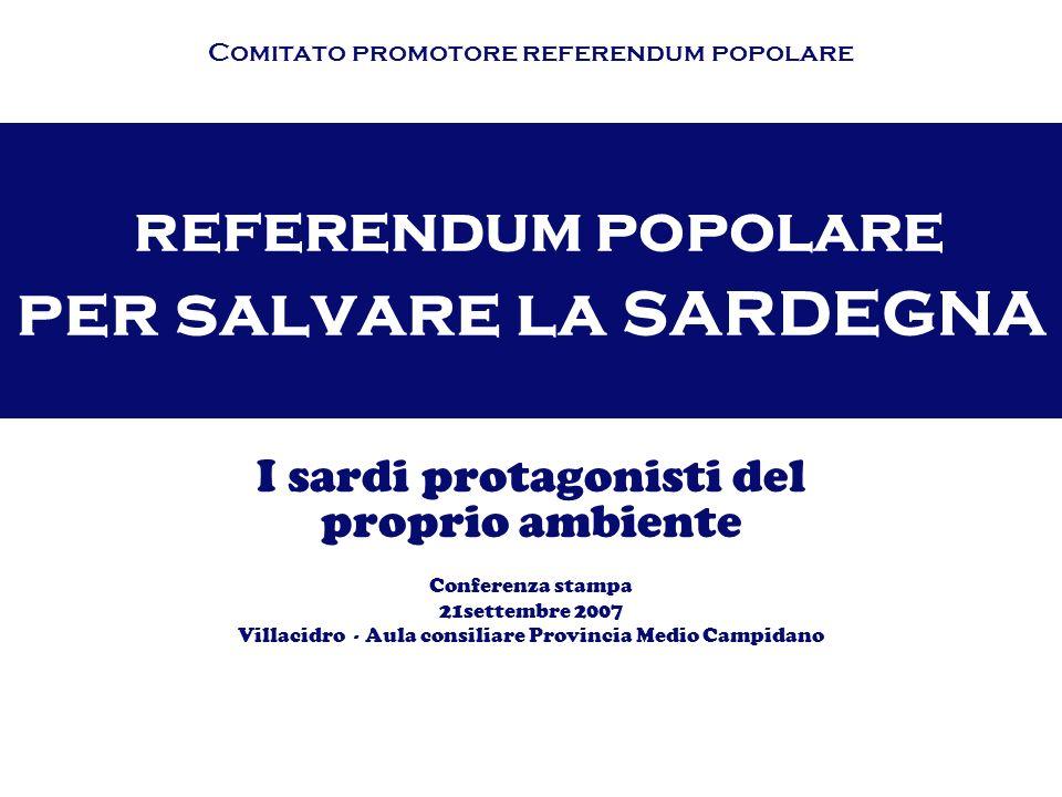 referendum popolare per salvare la SARDEGNA I sardi protagonisti del proprio ambiente Conferenza stampa 21settembre 2007 Villacidro - Aula consiliare Provincia Medio Campidano Comitato promotore referendum popolare