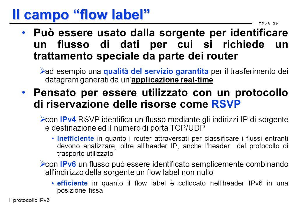 IPv6 36 Il protocollo IPv6 Il campo flow label Può essere usato dalla sorgente per identificare un flusso di dati per cui si richiede un trattamento s