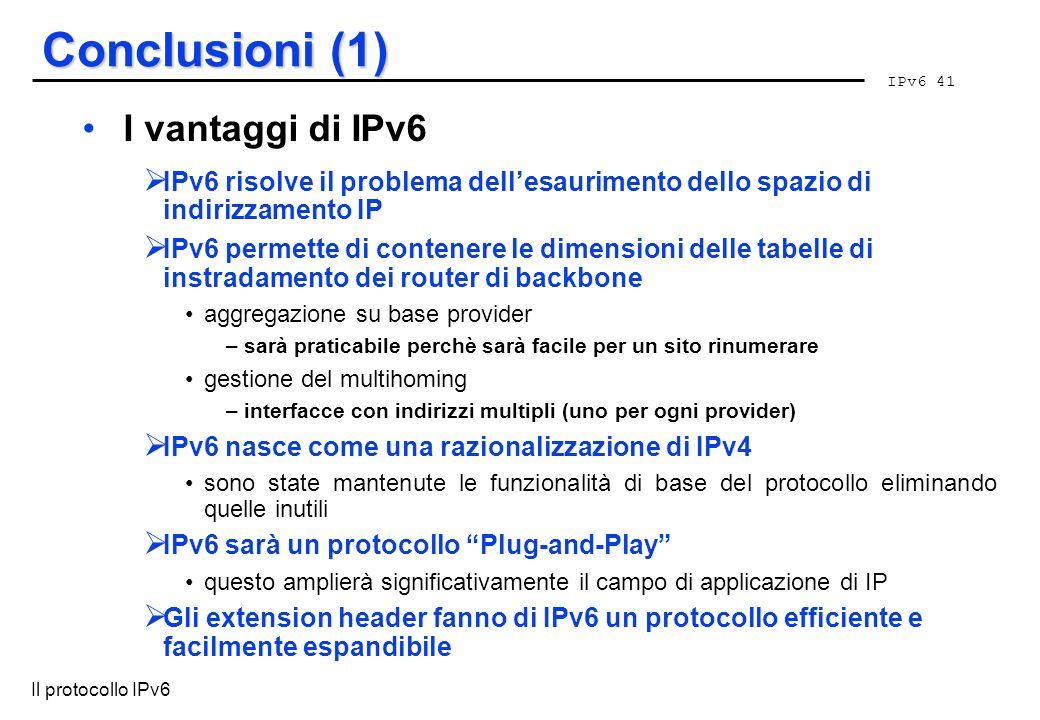 IPv6 41 Il protocollo IPv6 Conclusioni (1) I vantaggi di IPv6 IPv6 risolve il problema dellesaurimento dello spazio di indirizzamento IP IPv6 permette