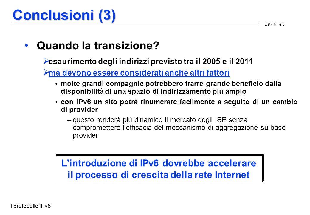 IPv6 43 Il protocollo IPv6 Conclusioni (3) Quando la transizione? esaurimento degli indirizzi previsto tra il 2005 e il 2011 ma devono essere consider