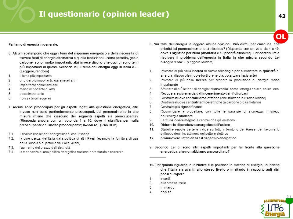 43 Il questionario (opinion leader) 8. Sui temi dellenergia le leggerò alcune opinioni. Può dirmi, per ciascuna, che priorità lei personalmente le att