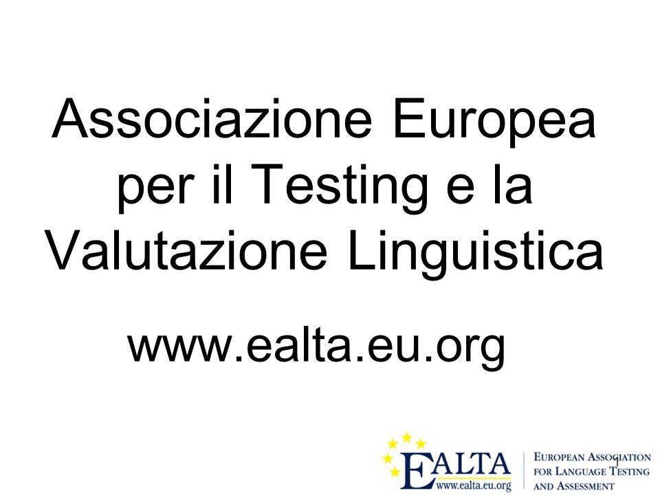 2 Compito istituzionale dellEALTA è il seguente: Scopo dellEALTA è promuovere la conoscenza dei principi teorici del testing e della valutazione linguistica, nonché il miglioramento e la condivisione delle pratiche del testing e della valutazione in Europa.